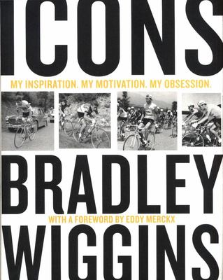 Icons: My Inspiration, My Motivation, My Obsession: Bradley Wiggins