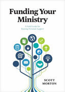Funding Your Ministry - An in-Depth, Biblical Guide for Successfully Raising Personal Support