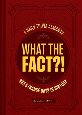 What the Fact?! : 365 Strange Days in History