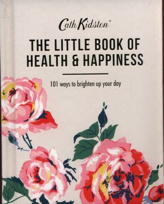 Cath Kidston: Little Book of Health and Happiness: 101 Ways To Brighten Up Your Day