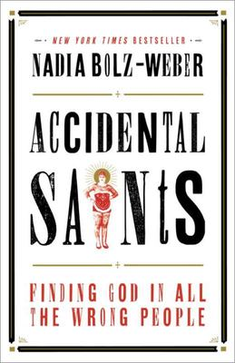 Accidental Saints - Finding God in All the Wrong People