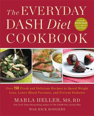 The Everyday Dash Diet Cookbook - Over 150 Fresh and Delicious Recipes to Speed Weight Loss, Lower Blood Pressure, and Prevent Diabetes