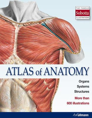 Atlas of Anatomy - The Human Body Described in 13 Systems