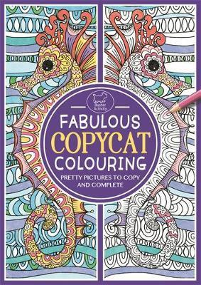Fabulous Copycat Colouring : Pretty Pictures to Copy and Complete