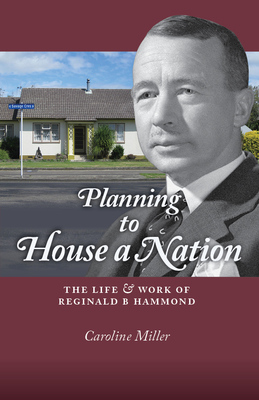 Planning to House A Nation: The life & work of Reginald B Hammond