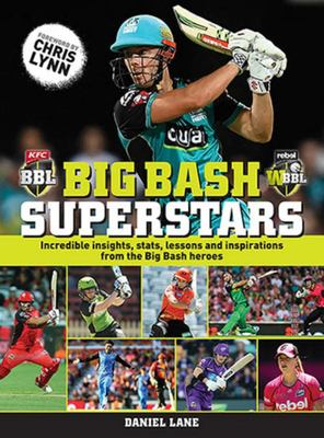 Big Bash Superstars - Incredible Insights, Stats, Lessons and Inspirations from the Big Bash Heroes