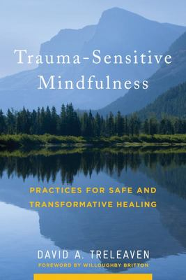 Trauma-Sensitive Mindfulness - Practices for Safe and Transformative Healing