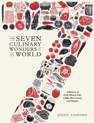 Seven Culinary Wonders of the World, The - A History of Honey, Salt, Chile, Pork, Rice, Cacao, and Tomato