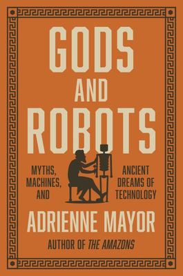Gods and Robots: Myths, Machines, and Ancient Dreams of Technology