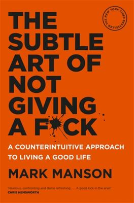 The Subtle Art of Not Giving a F*ck - A Counterintuitive Approach to Living a Good Life (HB)