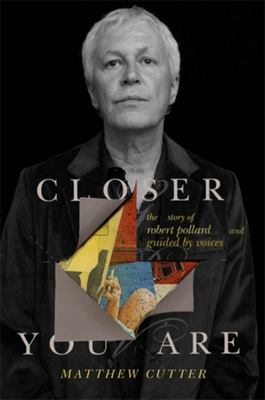 Closer You Are - The Story of Robert Pollard and Guided by Voices