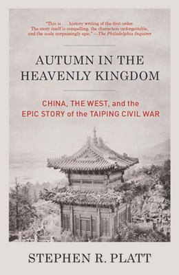 Autumn in the Heavenly Kingdom - China, the West, and the Epic Story of the Taiping Civil War