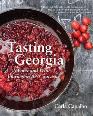 Tasting Georgia - A Food and Wine Journey in the Caucasus with over 80 Recipes