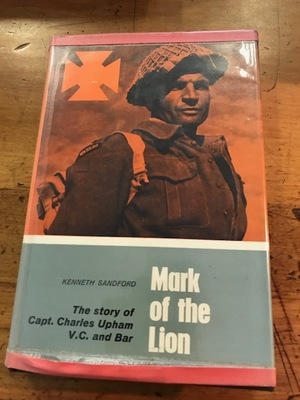 Mark of the Lion The Story of Capt. Charles Upham V.C. and Bar