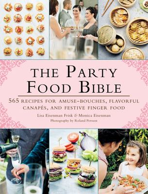 The Party Food Bible - 565 Recipes for Amuse-Bouches, Flavorful Canapés, and Festive Finger Food
