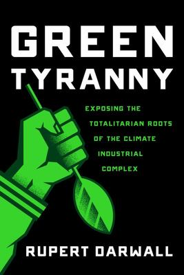 Green Tyranny: The Totalitarian Roots of the Climate Industrial Complex