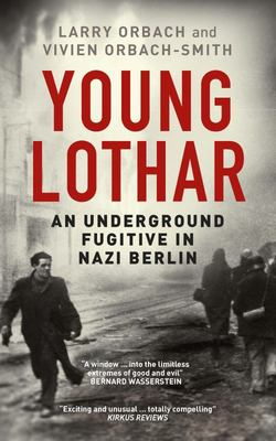 The Young Lothar - An Underground Fugitive in Nazi Berlin