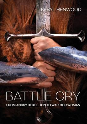 Battle Cry - From Angry Rebellion to Warrior Woman