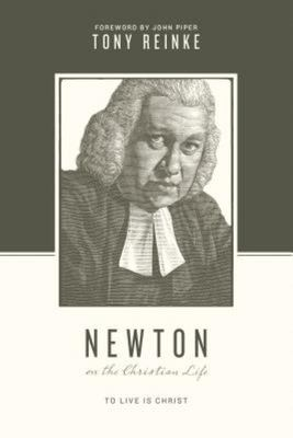 Newton on the Christian Life - To Live Is Christ