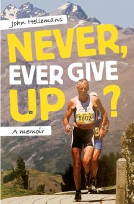 Never Ever Give Up: A Memoir