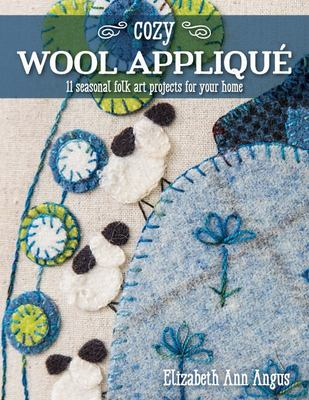 Cozy Wool Appliqué - 11 Seasonal Folk Art Projects for Your Home