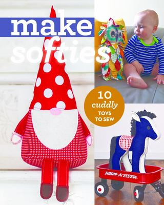 Make Softies - 10 Cuddly Toys to Sew