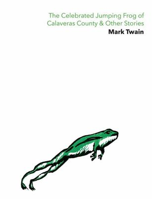 The Celebrated Jumping Frog of Calaveras Country & Other Stories