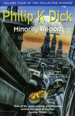 Minority Report : Volume Four of the Collected Stories [PKD]