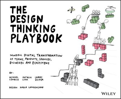The Design Thinking Playbook - Mindful Digital Transformation of Teams, Products, Services, Businesses and Ecosystems