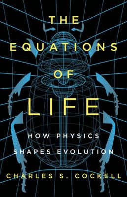 The Equations of Life - How Physics Shapes Evolution