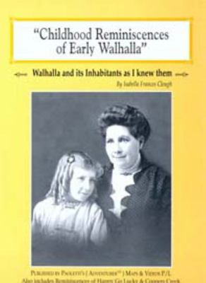 Childhood Reminiscences of Early Walhalla: Walhalla and Its Inhabitants as I Knew Them