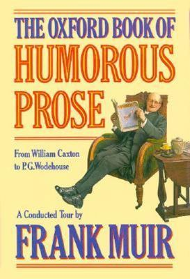 The Oxford Book of Humorous Prose - From William Caxton to P. G. Wodehouse