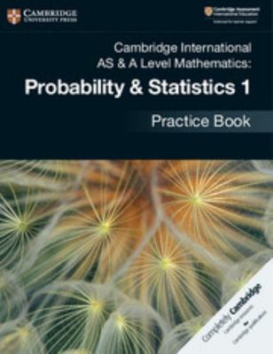Cambridge International AS and a Level Mathematics: Probability and Statistics 1 Practice Book