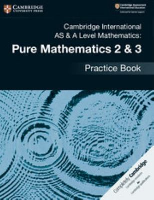 Cambridge International AS and a Level Mathematics: Pure Mathematics 2 and 3 Practice Book