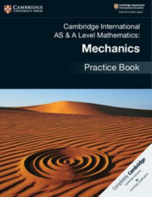 Cambridge International AS and a Level Mathematics: Mechanics Practice Book