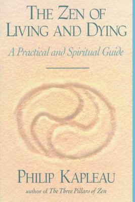The Zen of Living and Dying - A Practical and Spiritual Guide