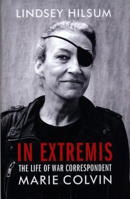 In Extremis - The Life of War Correspondent Marie Colvin