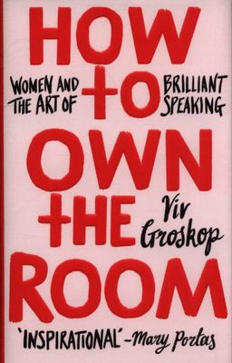 How to Own the Room - Women and the Art of Brilliant Speaking