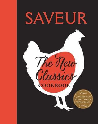 Saveur: the New Classics - More Than 1,000 of the World's Best Recipes for Today's Kitchen