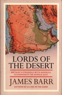 Lords of the Desert - The Battle Between the US and Great Britain for Supremacy in the Modern Middle East