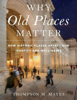 Why Old Places Matter - How Historic Places Affect Our Identity and Our Well-Being