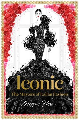 Iconic - The Masters of Italian Fashion; Megan Hess