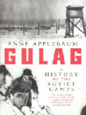 Gulag: a History of the Soviet Camps