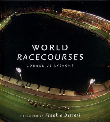 World Racecourses: History, Images and Statistics for 100 Favorite Horse Racing Venues