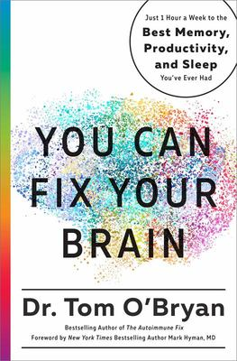 You Can Fix Your Brain - Optimize Your Brain Health and Improve Your Memory Through Only One Hour a Week