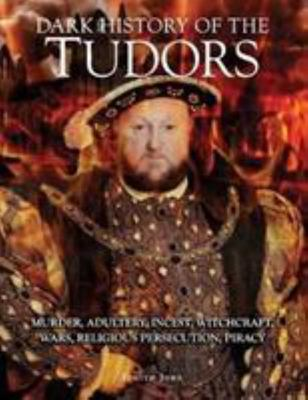 Dark History of the Tudors - Murder, Adultery, Incest, Witchcraft, Wars, Religious Persecution, Piracy