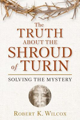 The Truth about the Shroud of Turin - Solving the Mystery