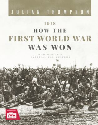 1918 How the First World War was Won