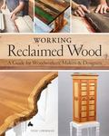 Working Reclaimed Wood - A Guide for Woodworkers and Makers