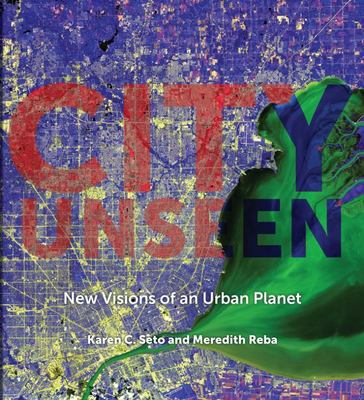City Unseen - New Visions of an Urban Planet